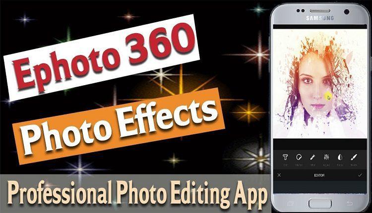 تطبيق Ephoto 360 افضل تطبيق للتعديل على الصور و اضافة التأثيرات المتنوعة للاندرويد و ال iOS
